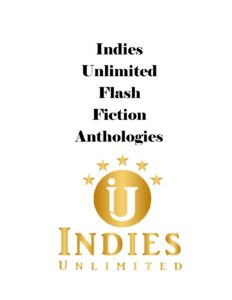 indies unlimited flash fiction anthologies